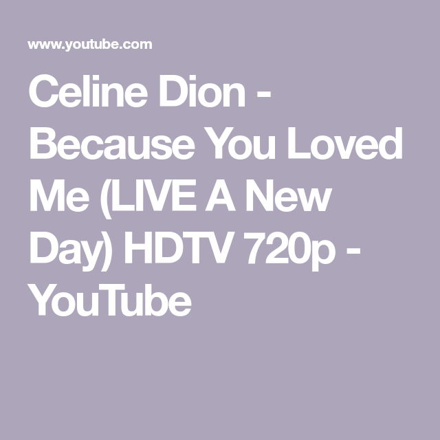 Celine Dion Because You Loved Me Live A New Day Hdtv 720p Youtube Because I Love You New Day I Love You