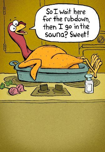 the rubdown then the sauna thanksgiving pictures thanksgiving images thanksgiving ideas thanksgiving humor funny thanksgiving quotes thanksgiving image