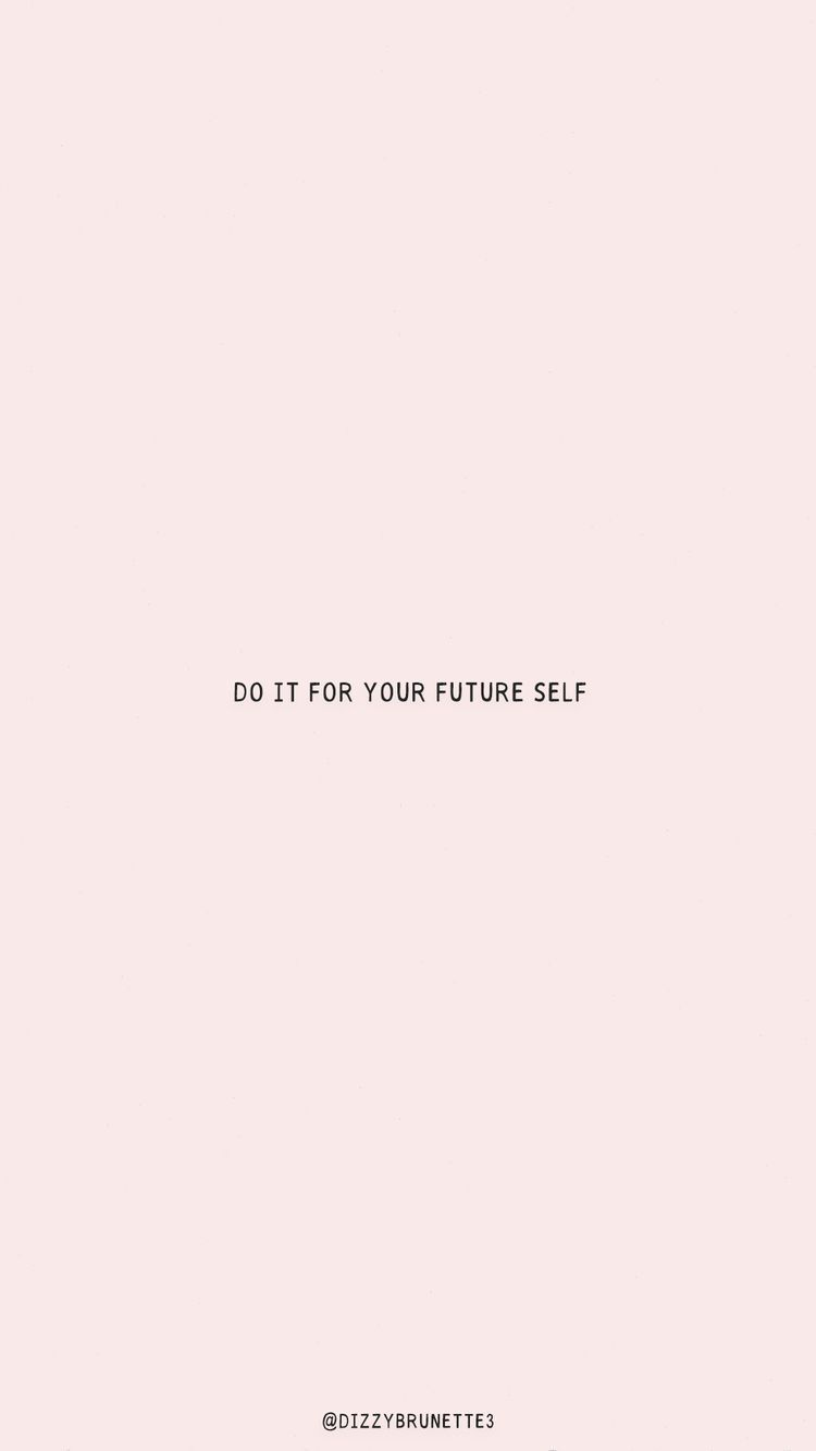 Do it for your future self.