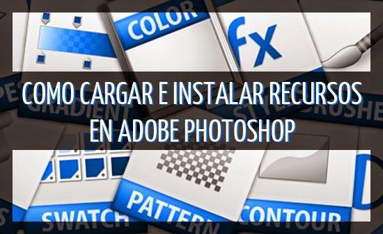 Como Cargar e Instalar Recursos en Adobe Photoshop