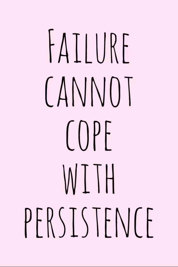 Motivation Monday Inspirational Quote - Failure Cannot Cope with Persistence