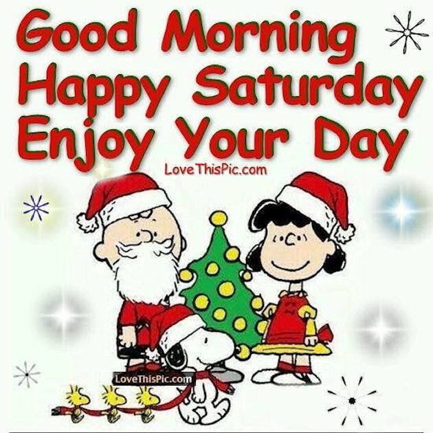 Good Morning Happy Saturday Enjoy Your Day Christmas Quote Good Morning Happy Saturday Good Morning Christmas Happy Saturday Quotes