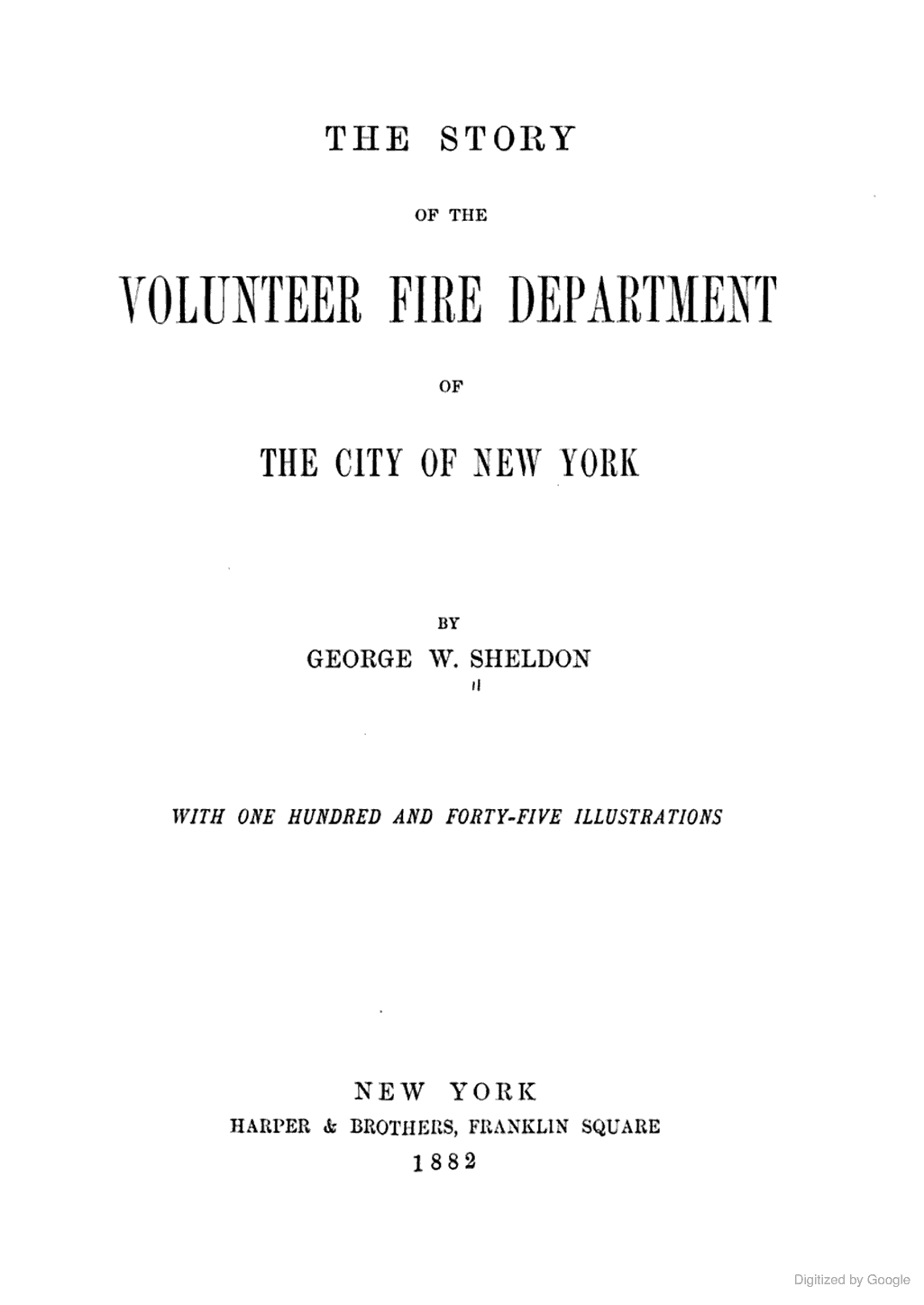 SHELDON, George. [1882] The Story Of The Volunteer Fire