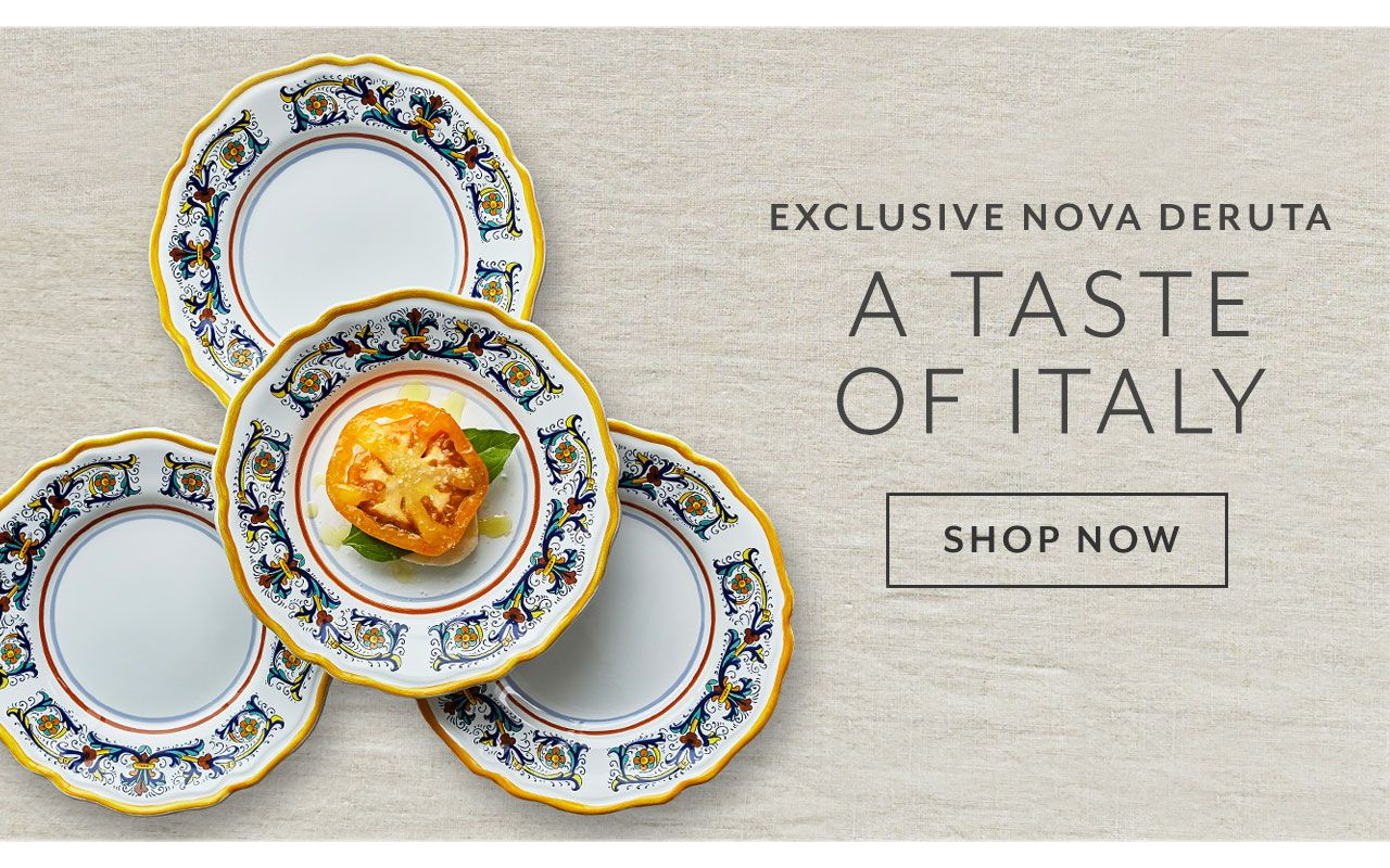 Exclusive Nova Deruta. A taste of Italy. Shop now