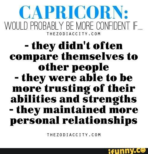 Capricorn: Would probably be more confident if...
