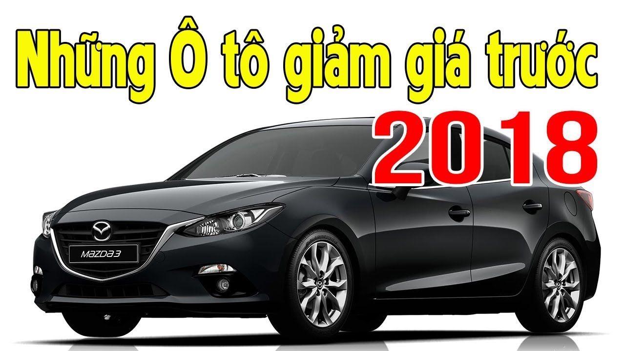 Điểm mặt những mẫu xe Ô TÔ giảm giá trước 2018 khi thuế NHẬP KHẨU XE HƠI...