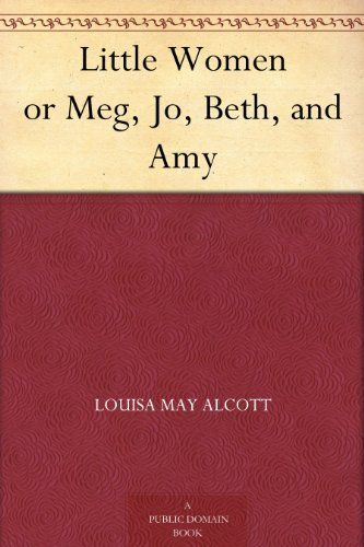 Little Women or Meg, Jo, Beth, and Amy by Louisa May Alcott, http://www.amazon.com/dp/B005ISZRES/ref=cm_sw_r_pi_dp_mmtLqb15TCXBE