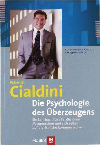 Die Psychologie des Überzeugens. Ein Lehrbuch für alle, die ihren Mitmenschen und sich selbst auf die Schliche kommen wollen: Amazon.de: Robert B. Cialdini: Bücher