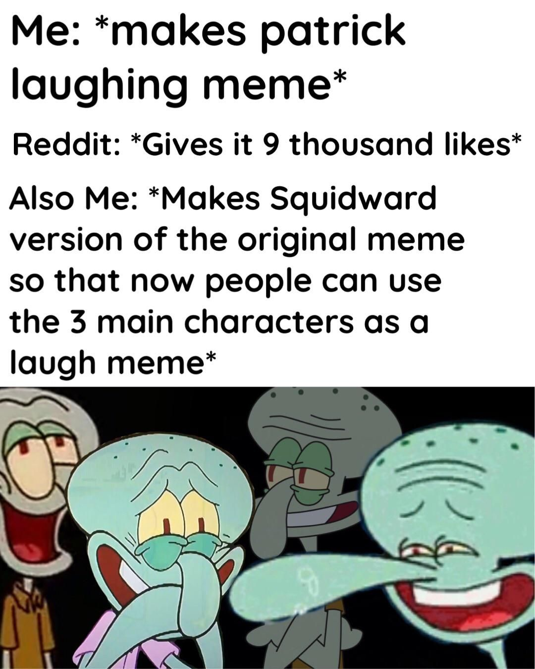 I Made It To The Hot Page With My Patrick Meme So Imma Overuse My Power With A New Version Of The M Laugh Meme Memes Patrick Meme