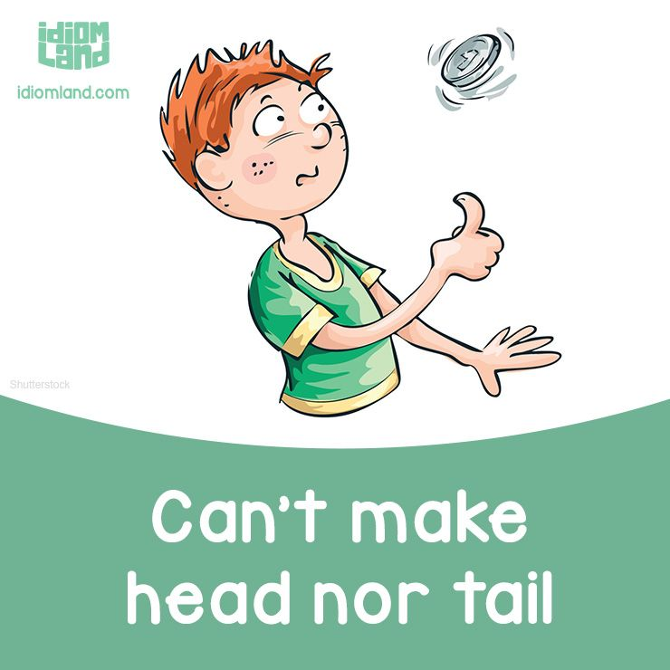 Idiom Of The Day Can T Make Head Nor Tail Of Something Meaning To Be Unable To Understand Something English Idioms English Language Learning English Vocab
