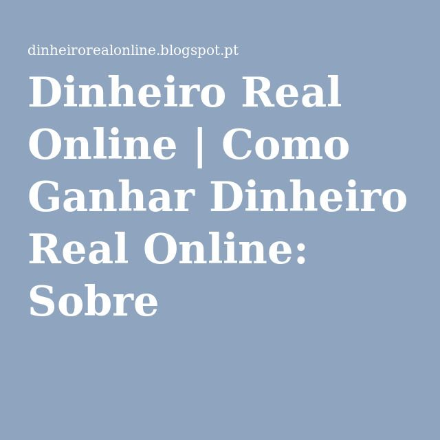 Dinheiro Real Online | Como Ganhar Dinheiro Real Online: Sobre