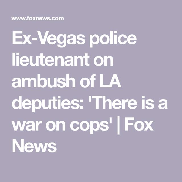 Ex Vegas Police Lieutenant On Ambush Of La Deputies There Is A War On Cops In 2020 Cops Police La County Sheriff