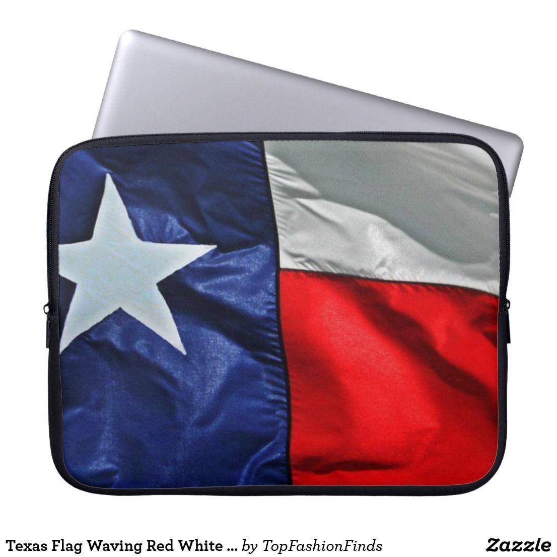 Texas Flag Waving Red White And Blue Laptop Sleeve Zazzle Com Laptop Sleeves Computer Sleeve Custom Laptop