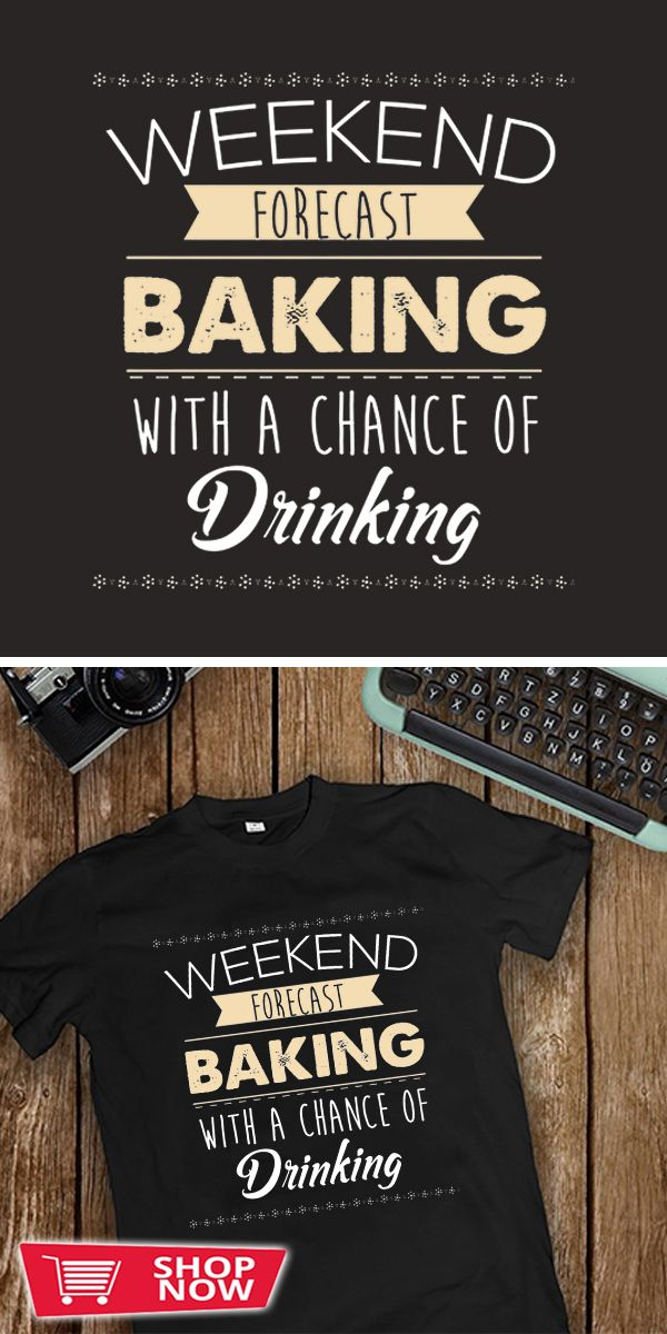 Baking Weekend Forecast With A Chance Of Drinking Baking Gift You can click the link to get yours. Baking Weekend Forecast With A Chance Of Drinking. Baking tshirt for Baker. We brings you the best Tshirts with satisfaction.