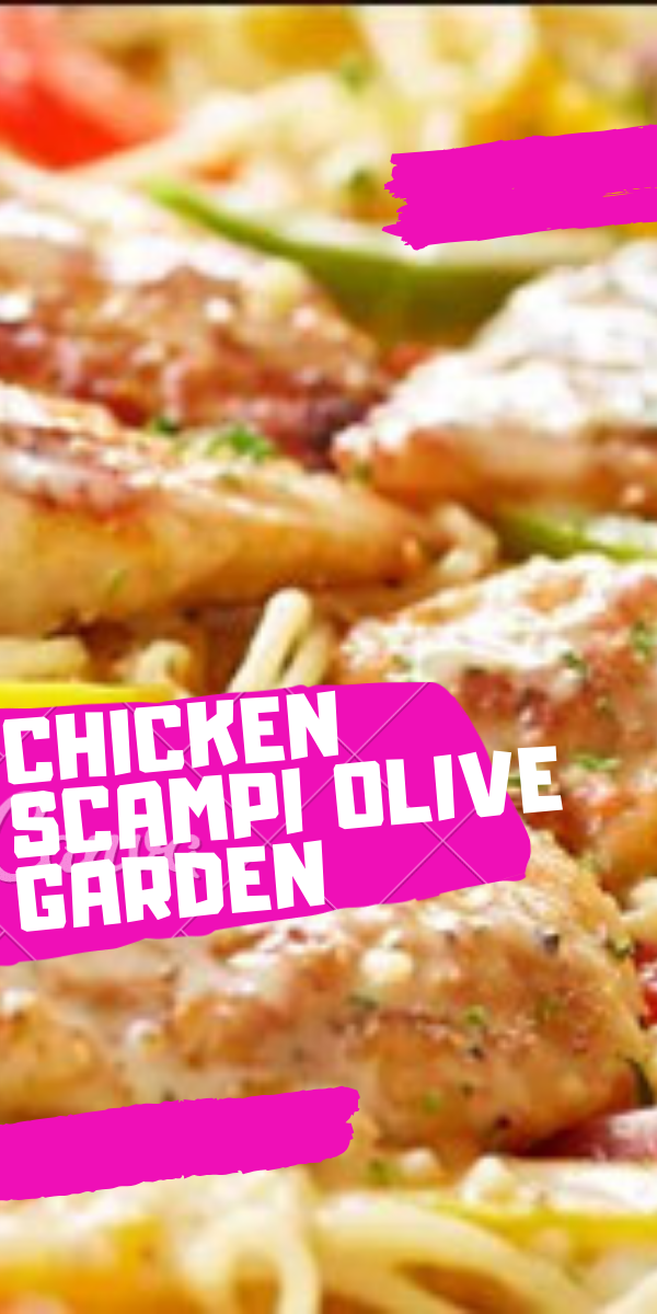CHICKEN SCAMPI OLIVE GARDEN MOST DELICIOUS IN THE WORLD