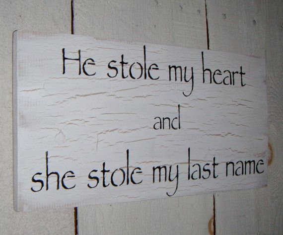 He stole my heart and she stole my last name.    Wedding Decor