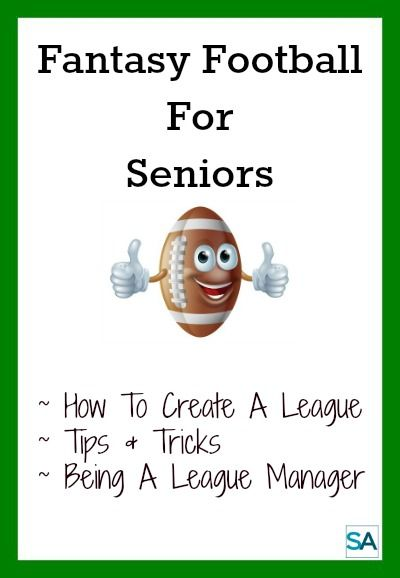 How To Create A Fantasy Football League For Seniors Tips