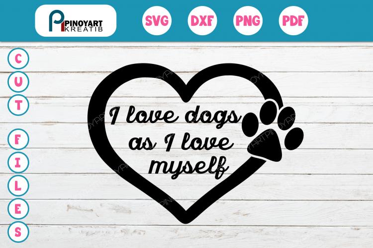 Download I love dogs as I love myself SVG, Paw Svg, Dog Svg File ...