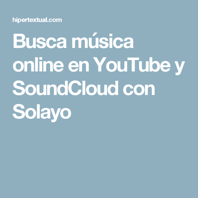 Solayo busca msica online para ver y oir en youtube y soundcloud malvernweather Choice Image