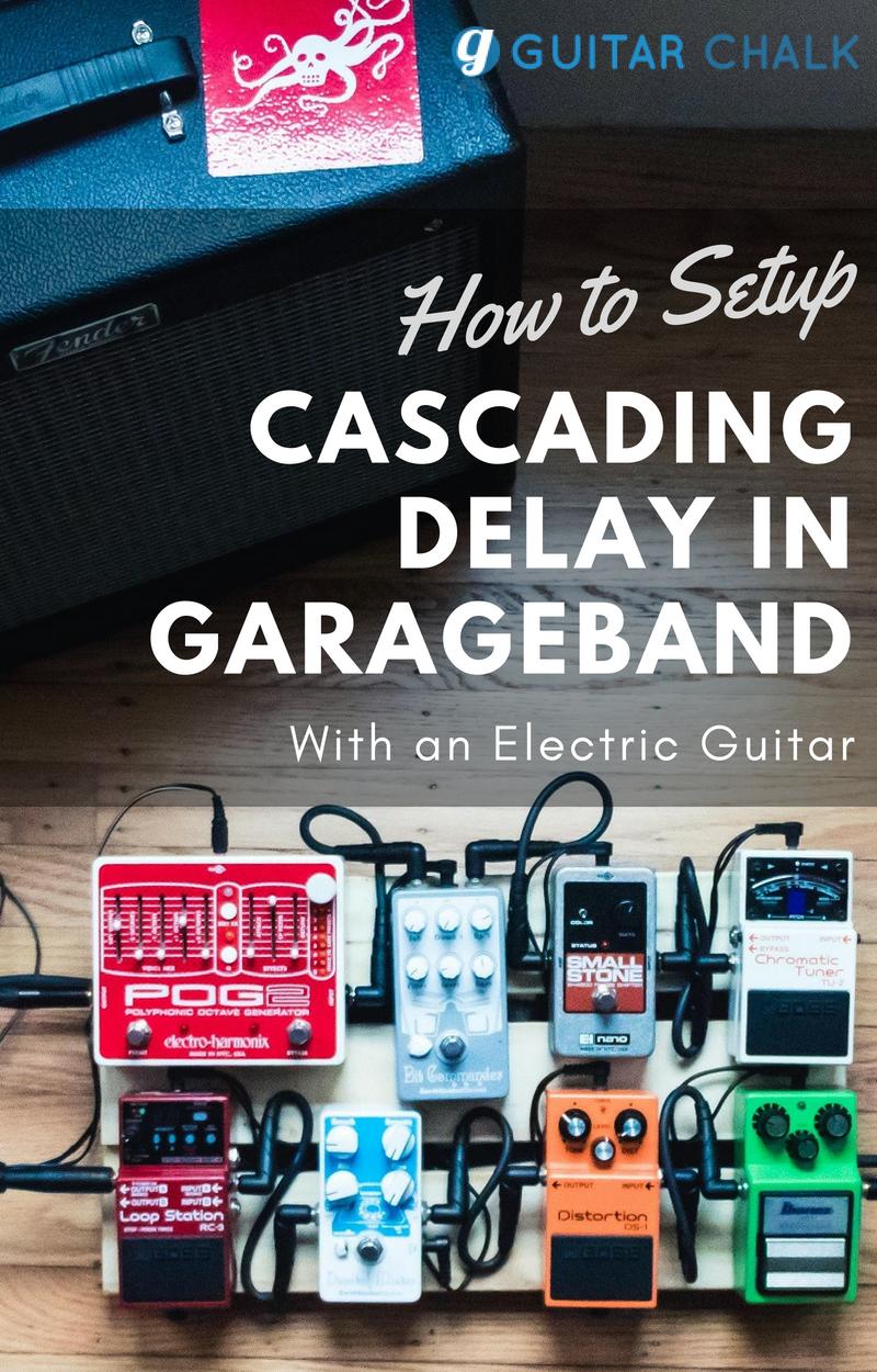 How To Setup A Cascading Delay Guitar Effect With Garageband Garage Band Guitar Effects Guitar
