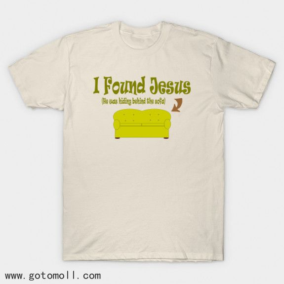 I FOUND JESUS HE WAS HIDING BEHIND THE SOFA Humorous T-Shirt All Sizes