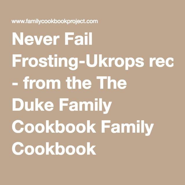 Never Fail Frosting-Ukropsrecipe - from the The Duke Family Cookbook Family Cookbook