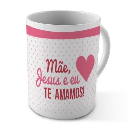 Caneca 330ml - Mãe, Jesus e e eu te amamos!