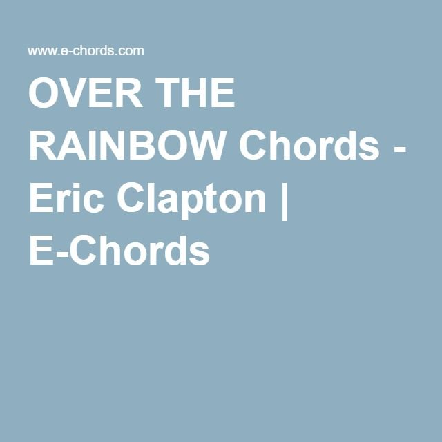 OVER THE RAINBOW Chords - Eric Clapton | E-Chords | lettering ...