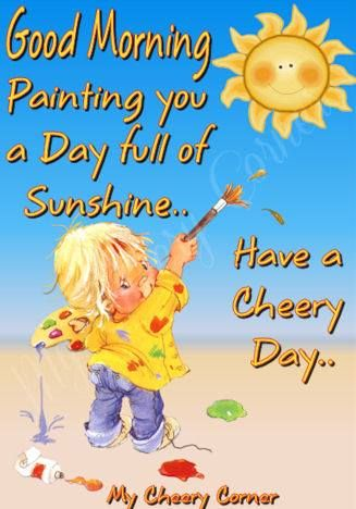 Good Morning Painting You A Day Full Of Sunshine Have A Cheery Day Best Morni To True Love Sunshine