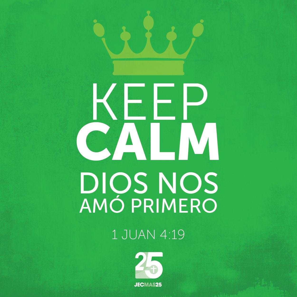 """Nosotros le amamos a él, porque él nos amó primero"" - 1 Juan 4:19"