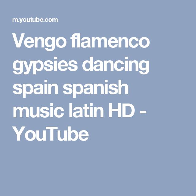 Vengo Flamenco Gypsies Dancing Spain Spanish Music Latin Hd Youtube Spanish Music Flamenco Youtube
