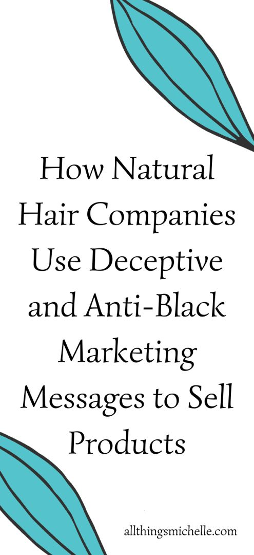 How Natural Hair Companies Use Deceptive and Anti-Black Marketing Messages to Sell Products