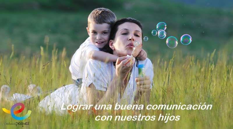 ¿Cómo lograr una buena comunicación con nuestros hijos? -