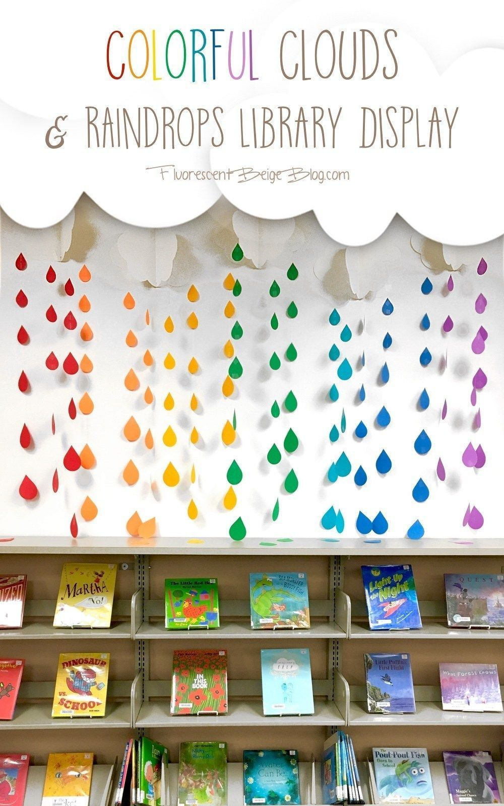 Library Display: Colorful Clouds & Raindrops-   You've put up with the April showers, now bring o