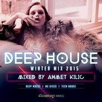DEEP HOUSE Winter Mix - AHMET KILIC (128 Kbps) by Ahmet Kılıc on SoundCloud