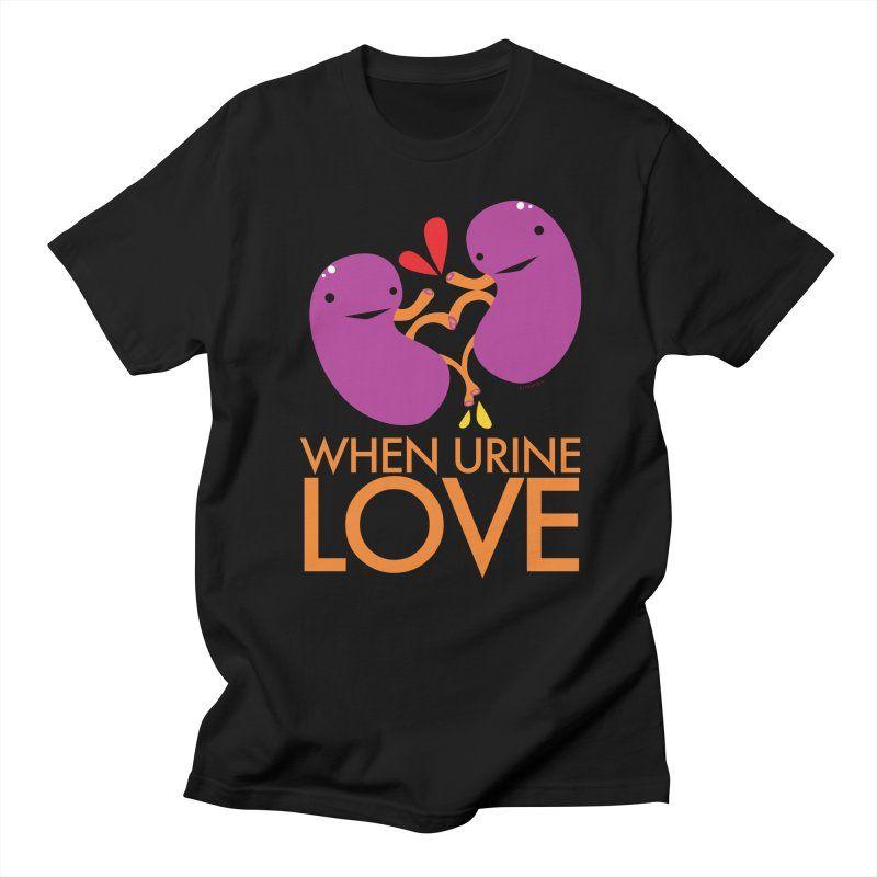 Kidney - When Urine Love Men's T-Shirt by iheartguts