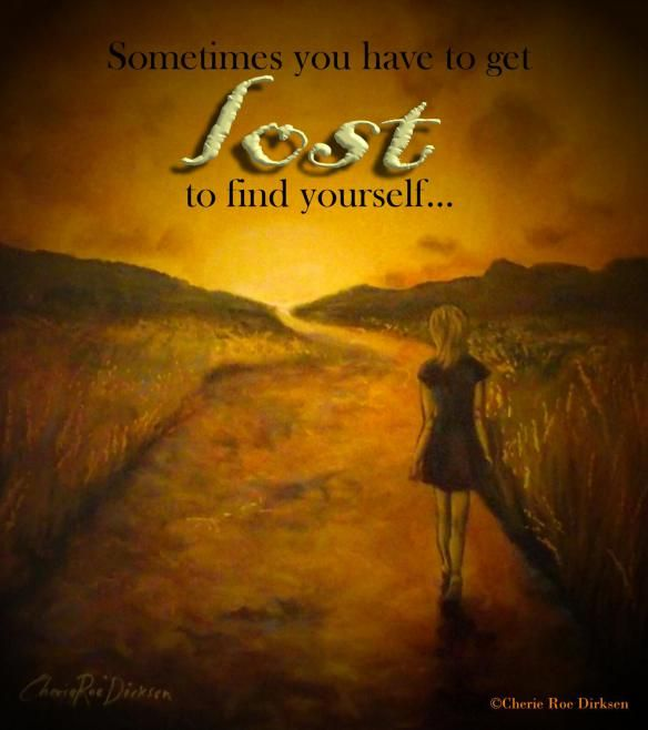 Find Yourself Quote by Cherie Roe Dirksen #lost #quote