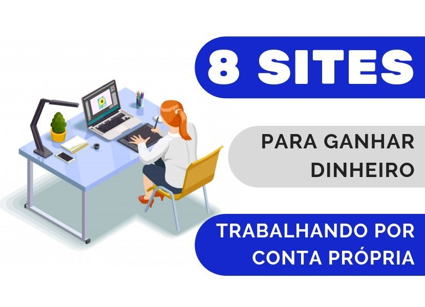 8 Sites Para Ganhar Dinheiro Trabalhando Por Conta...