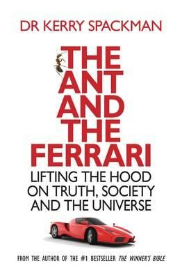 The Ant And The Ferrari: Lifting The Hood On Truth, Society And The Universe Book by Dr. Kerry Spackman