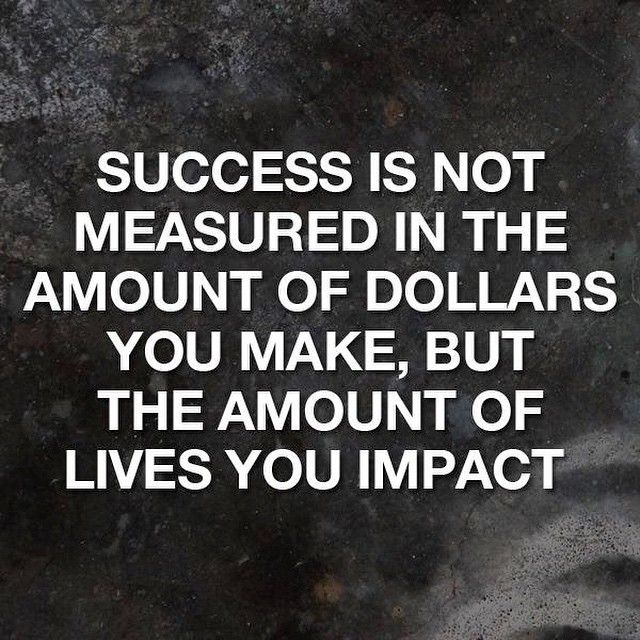 Success Is Not Measured In The Amount Of Dollars You Make But The