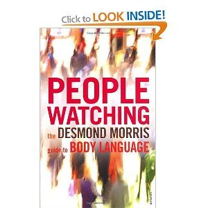 Peoplewatching The Desmond Morris Guide To Body Language If Only I Can Write Like Him With Clarity And Simplicity Body Language Books Morris