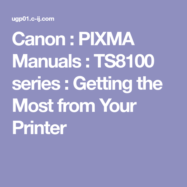 Canon : PIXMA Manuals : TS8100 series : Getting the Most from Your