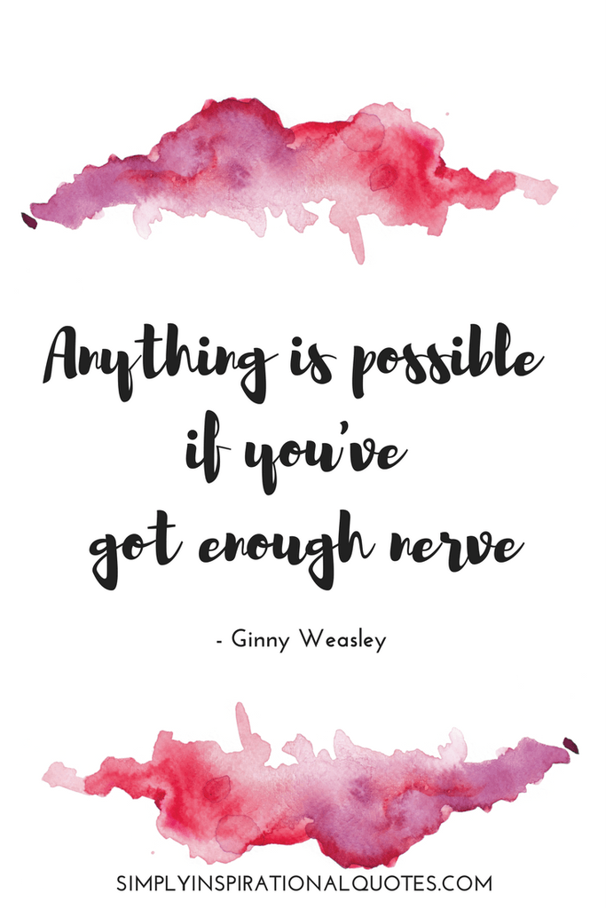 Anything Is Possible If Youve Got Enough Nerve Harry Potter Quote