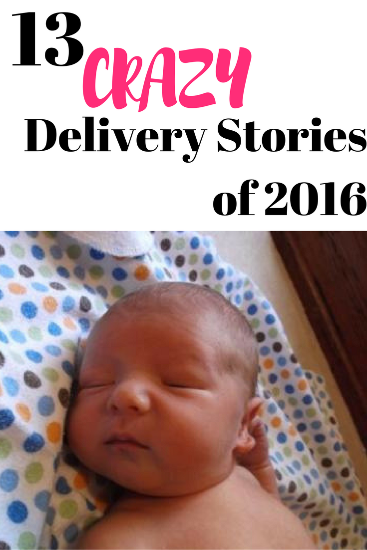 13 Crazy Delivery Stories Of 2016   As Seen On      Baby