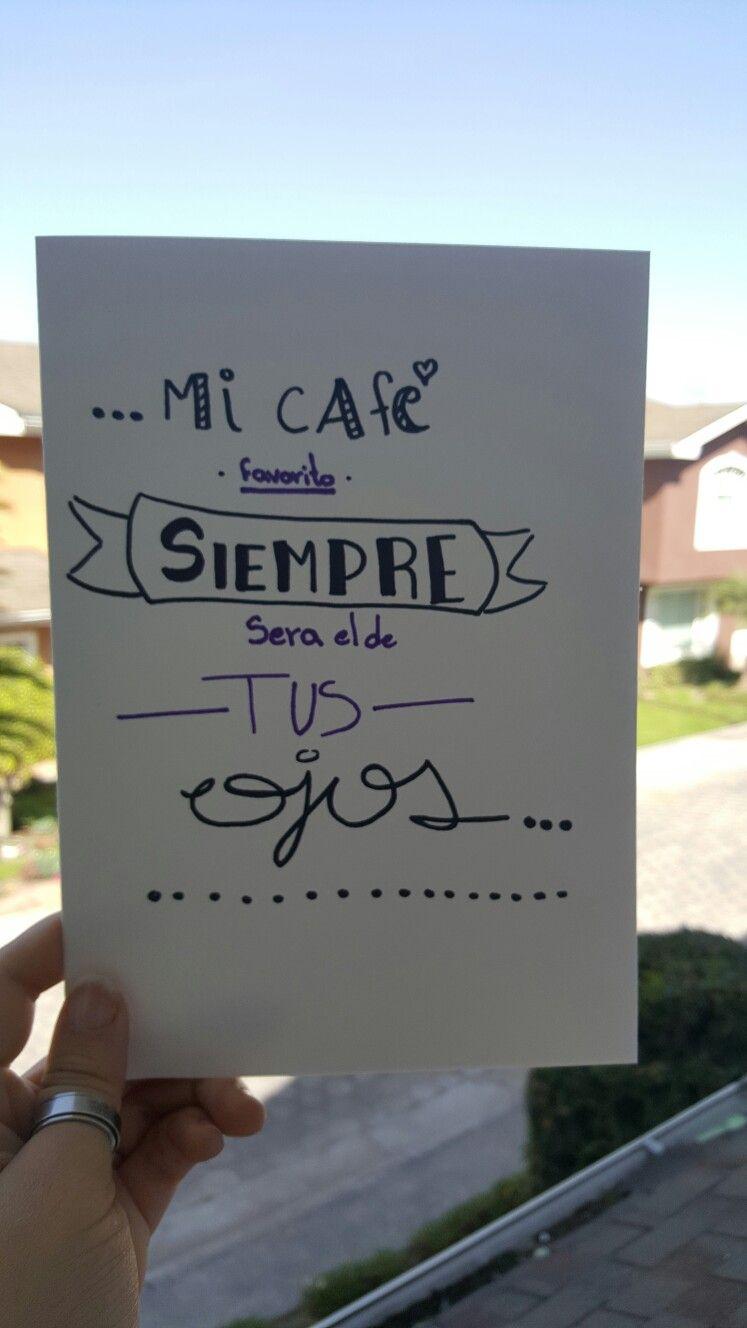 Mi Café Favorito Siempre Será El De Tus Ojos Frases Amor