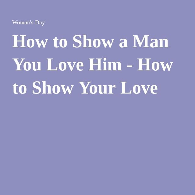 How to show a man you really love him
