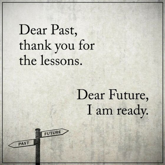 Past Quotes Dear Past Thank You For The Lessons Dear Future I Am Ready Evolution Quotes Past Quotes Quotes