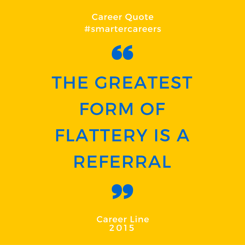 The Greatest Form of Flattery is a Referral! #career #tips ...