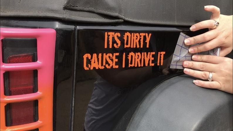 Its dirty cause I drive it, vinyl decal, jeep, jeep girl, dirty truck, drive, jeep decal, car decal, truck decal – Just me