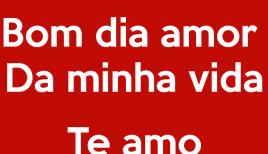 Bom Dia Amorboa Tarde Amor Da Minha Vida Frases